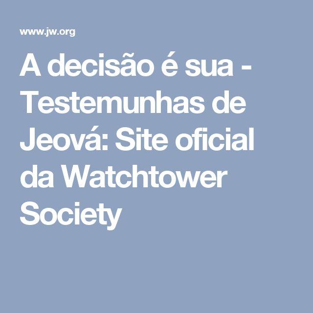 A decisão é sua - Testemunhas de Jeová: Site oficial da Watchtower Society