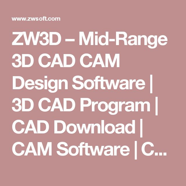 ZW3D – Mid-Range 3D CAD CAM Design Software | 3D CAD Program | CAD Download | CAM Software | CAM Download
