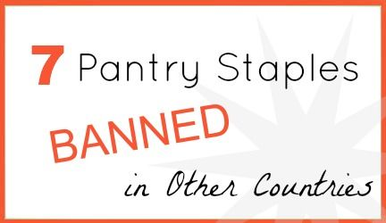 7 Pantry Staples That Are Banned in Other Countries