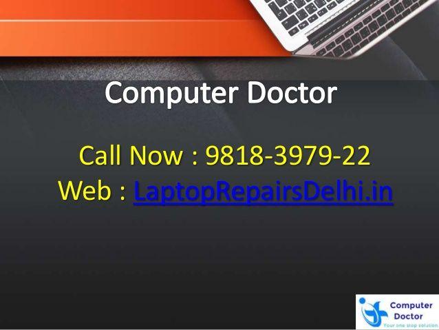 Call Now : 9818-3979-22 Web : LaptopRepairsDelhi.in