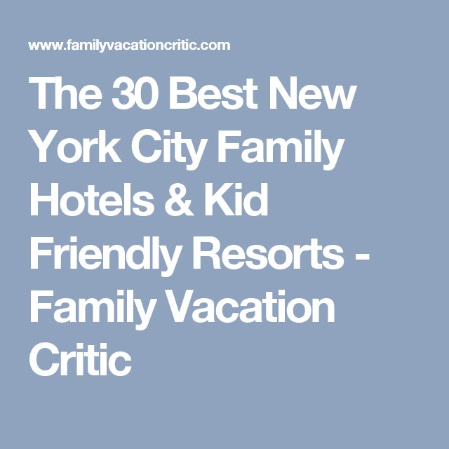 The 30 Best New York City Family Hotels & Kid Friendly Resorts - Family Vacation Critic