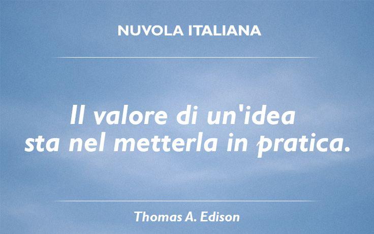 """""""Il valore di un'idea sta nel metterla in pratica."""" - Thomas Edison #NuvolaQuotes #citazioni #innovazione"""