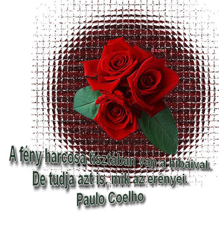 A fény harcosa,Az egyik percben ninbcs semmid,A harcos arra törekszik,Egyszer eljön a nap,Ha majd belefáradsz,Én nem a múltamban...,Sokszor érnek megpróbáltatások,Paulo Coelho idézetek,Kérj egy napi Coelho-idézetet!,A legfontosabb mindenekfölött , - klementinagidro Blogja - Ágai Ágnes versei , Búcsúzás, Buddha idézetek, Bölcs tanácsok , Embernek lenni , Erdély, Fabulák, Különleges házak , Lélekmorzsák I., Virágkoszorúk, Vörösmarty Mihály versei, Zenéről, A Magyar Kultúra Napja-Jan.22…