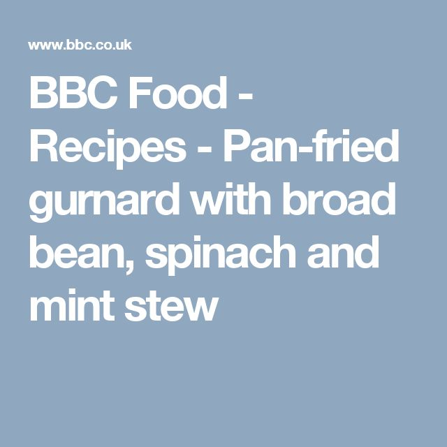 BBC Food - Recipes - Pan-fried gurnard with broad bean, spinach and mint stew