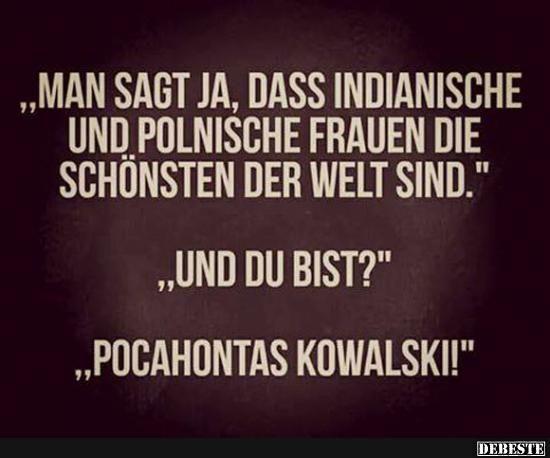 Man sagt ja, dass indianische und polnische Frauen die schönsten der Welt sind.. | Lustige Bilder, Sprüche, Witze, echt lustig