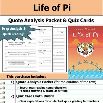 A perfect tool for scaffolding deeper understanding and analysis for Life of Pi!  This is my go-to tool for helping students process key details and providing regular reading quizzes without drowning myself in grading.This purchase includes a quote analysis packet for students that covers the duration of the text.