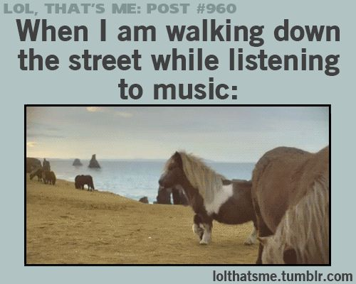 When I am walking down the street while listening to music ...