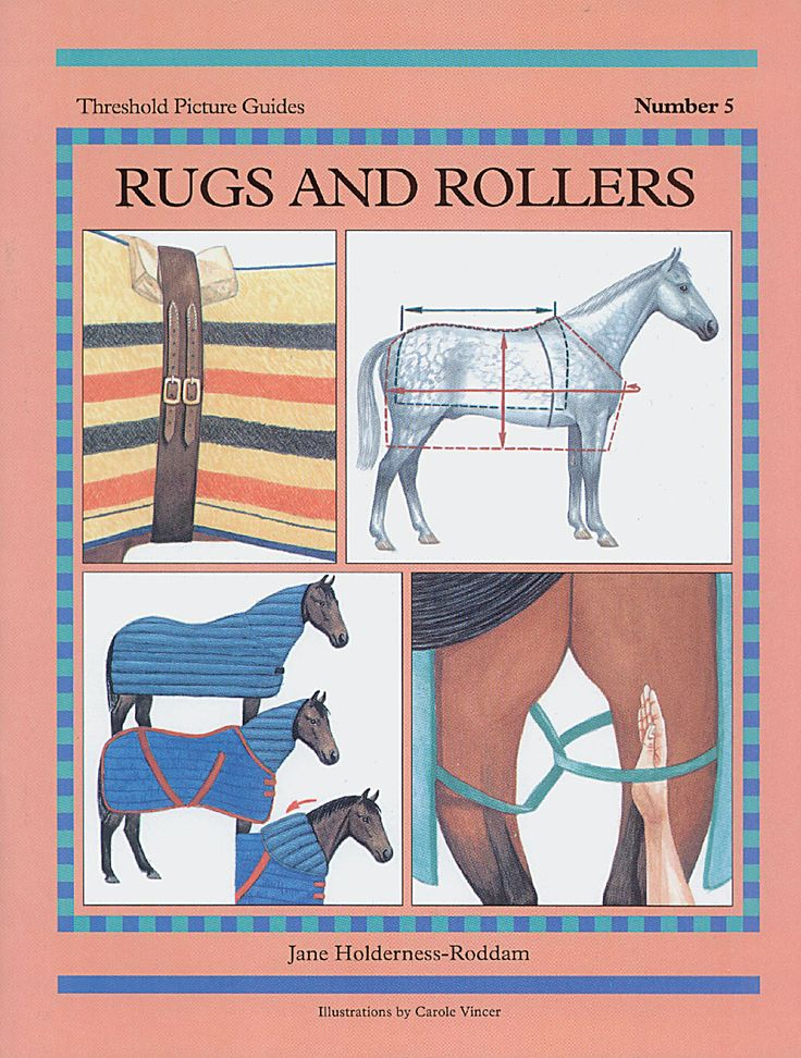 Threshold Picture Guide No. 5 Rugs and Rollers by Jane Holderness-Roddam | Quiller Publishing. A guide to rug types and their uses, along with advice on rollers, surcingles and fastenings. Includes: measuring and fitting rugs, stable rugs, day rugs, blankets, summer sheets, anti-sweat and more. #horse #pony #rug #roller #sheets #stable #day #hoods #care