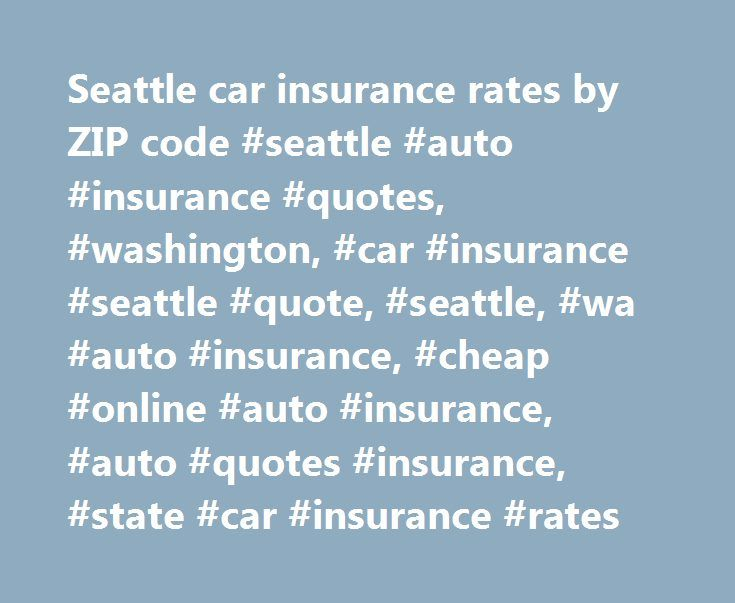 Seattle car insurance rates by ZIP code #seattle #auto #insurance #quotes, #washington, #car #insurance #seattle #quote, #seattle, #wa #auto #insurance, #cheap #online #auto #insurance, #auto #quotes #insurance, #state #car #insurance #rates http://oklahoma-city.nef2.com/seattle-car-insurance-rates-by-zip-code-seattle-auto-insurance-quotes-washington-car-insurance-seattle-quote-seattle-wa-auto-insurance-cheap-online-auto-insurance-auto-quotes/  # Seattle Car Insurance Seattle car insurance…