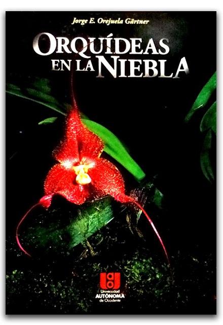 Orquídeas en la niebla – Jorge E. Orejuela Gärtner – Ediciones UNAULA    http://www.librosyeditores.com/tiendalemoine/2707-orquideas-en-la-niebla.html    Editores y distribuidores.