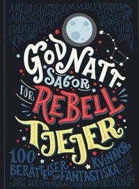 Godnattsagor för rebelltjejer : 100 berättelser om fantastiska kvinnor (inbunden)