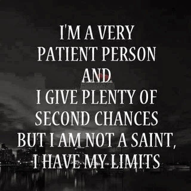 I'm a very patient person and I give plenty of second chances but I am not a saint I have my limits | Inspirational Quotes