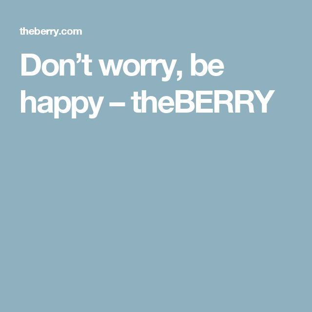 Don't worry, be happy – theBERRY