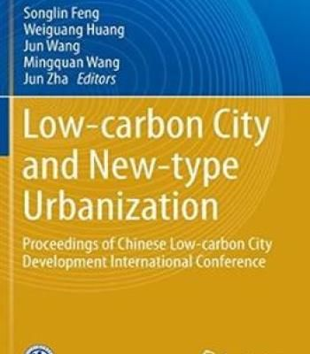 Low-Carbon City And New-Type Urbanization: Proceedings Of Chinese Low-Carbon City Development International Conference PDF