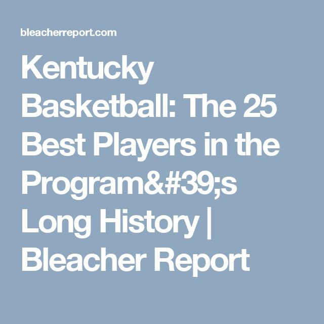 Kentucky Basketball: The 25 Best Players in the Program's Long History | Bleacher Report