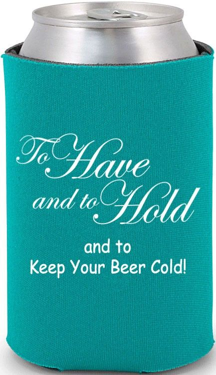 Koozies=maybe at my second, more redneck wedding, perhaps.