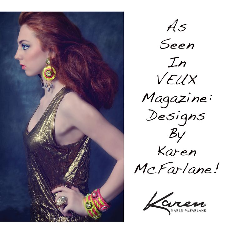 As Seen In Veux Magazine: Designs By Karen McFarlane! Honored to see such lavish use of my work! Thanks to: Model: Gabriella MacPherson Photography: Michele Taras Photography Makeup & Hair: Lisa Ann Torti Makeup Artist Earrings: http://jewellerybykaren.com/boutique/earrings/earrings-1047e