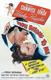 You Belong to Me is a 1941 American romantic comedy directed by Wesley Ruggles, and starring Barbara Stanwyck and Henry Fonda. Doctor Helen Hunt (Barbara Stanwyck) meets millionaire playboy Peter Kirk (Henry Fonda) in an unusual way—he crashes practically at her feet at a ski resort. He insists that only she can treat his (minor) injuries and soon proposes marriage, which she accepts. On their wedding night, Helen is called away by a medical emergency.
