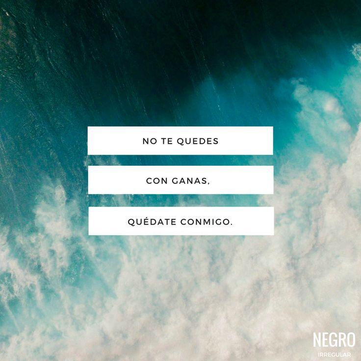 No te quedes con ganas, quédate conmigo.  #NegroIrregular #frase #quote #FraseDelDía 