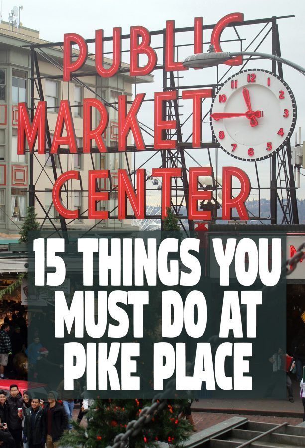 15 Things To Do At Pike Place Market In Seattle Washington A