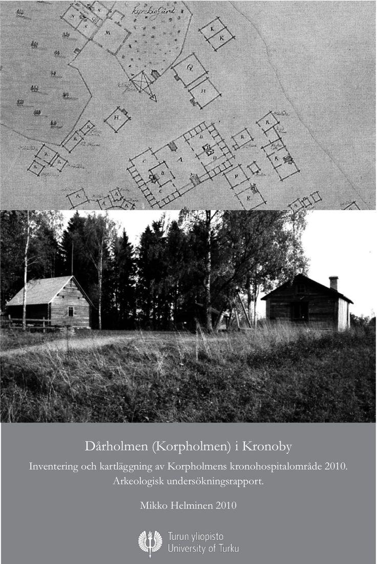 Dårholmen (Korpholmen) i Kronoby Inventering och kartläggning av Korpholmens kronohospitalområde 2010. Arkeologisk undersökningsrapport.  http://kulttuuriymparisto.nba.fi/netsovellus/rekisteriportaali/mjhanke/read/asp/hae_liite.aspx?id=113492&ttyyppi=pdf&kunta_id=288