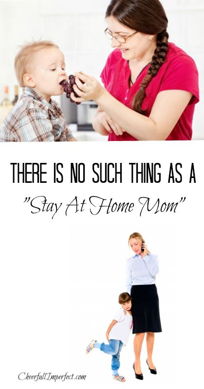 There's no such thing as a stay at home mom.