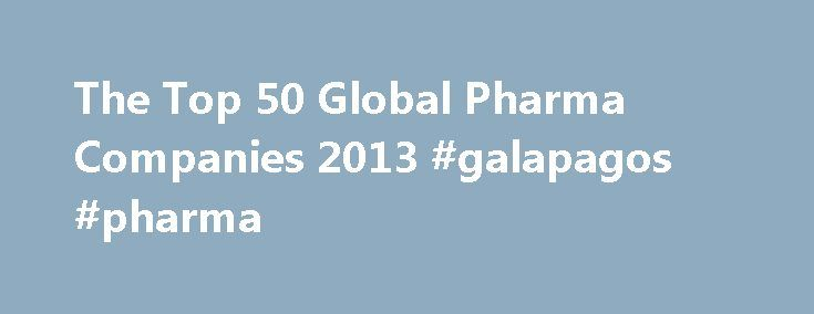 The Top 50 Global Pharma Companies 2013 #galapagos #pharma http://pharma.remmont.com/the-top-50-global-pharma-companies-2013-galapagos-pharma/  #european pharmaceutical companies # The Top 50 Global Pharma Companies 2013 The Pharmaceutical Executive magazine published its annual ranking of the Top 50 Pharma Companies Worldwide based on sales earlier this month. New York -based Pfizer(PFE ) was topped the list with a sales of over $47.4 billion in 2012. The Top 50 Global Pharma Companies are…