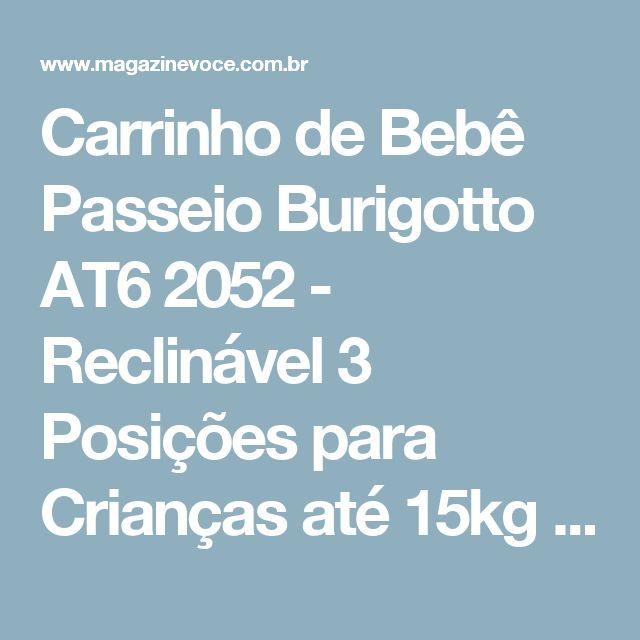 Carrinho de Bebê Passeio Burigotto AT6 2052 - Reclinável 3 Posições para Crianças até 15kg - Magazine Edsonpinto
