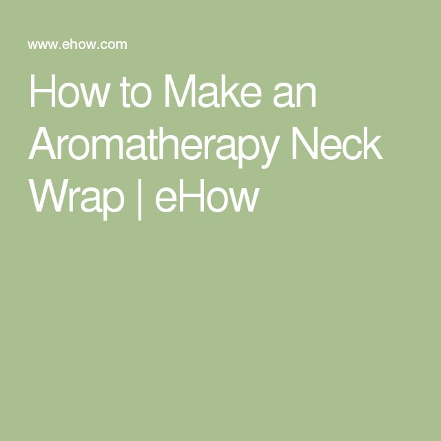 How to Make an Aromatherapy Neck Wrap | eHow