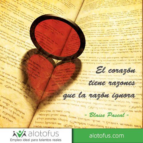 El corazón tiene razones que la razón ignora. Blaise Pascal www.alotofus.com #quote #motivación #frase