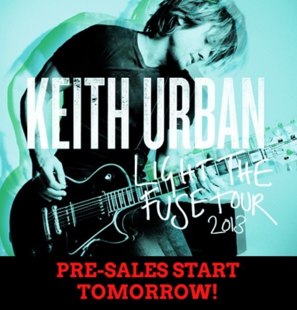 @Keith Urban #lightthefusetour2013 Fan Club Tickets Pre-Sale starts TOMORROW!!!! www.KeithUrban.net/Tour