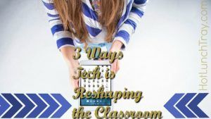 3 Ways Technology is Reshaping the Classroom