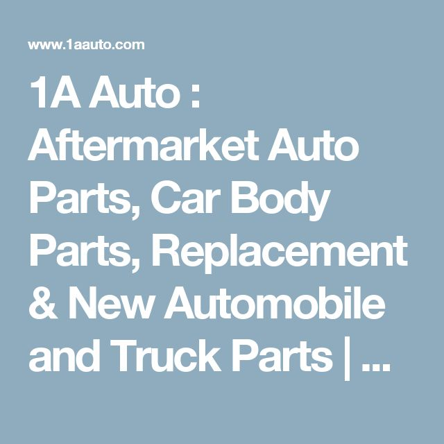 1A Auto : Aftermarket Auto Parts, Car Body Parts, Replacement & New Automobile and Truck Parts | Buy Discount Car & Auto Parts Online