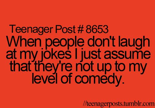 It's sad. My wide vocabulary and dry sense of humor is just to much for them.