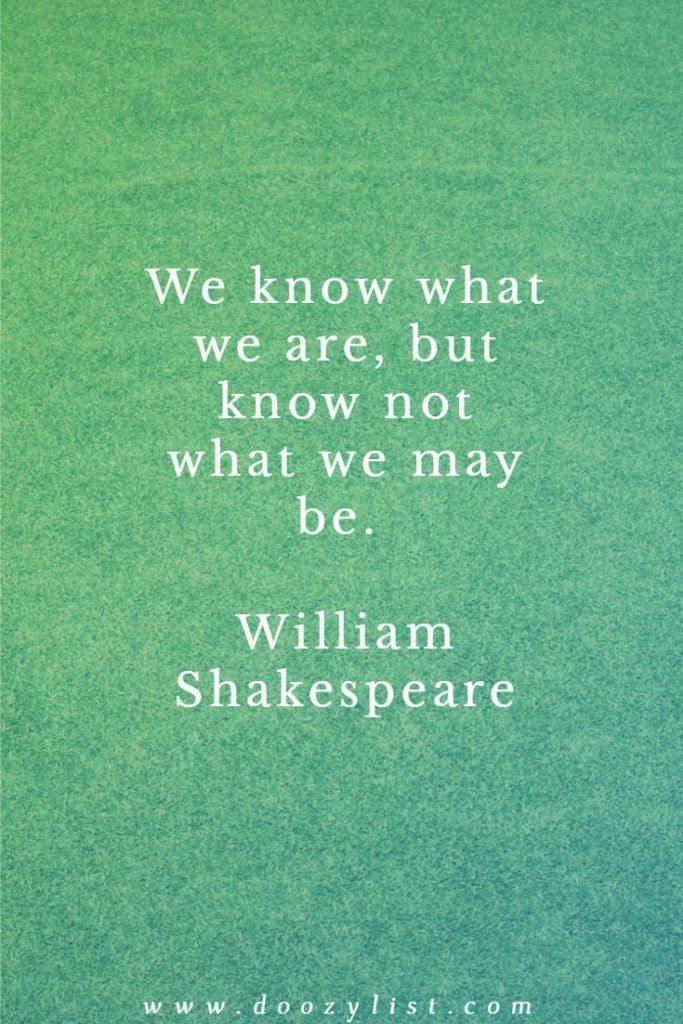 We Know What We Are But Know Not What We May Be William Shakespeare Famous Book Quotes Top Quotes Inspiration Famous Quotes From Literature