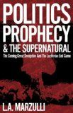 Politics, Prophecy and The Supernatural  - Get more information on this book at http://www.prophecynewsreport.com/prophecy_news_report/prophecy_1/prophecy_books/politics-prophecy-and-the-supernatural.html.
