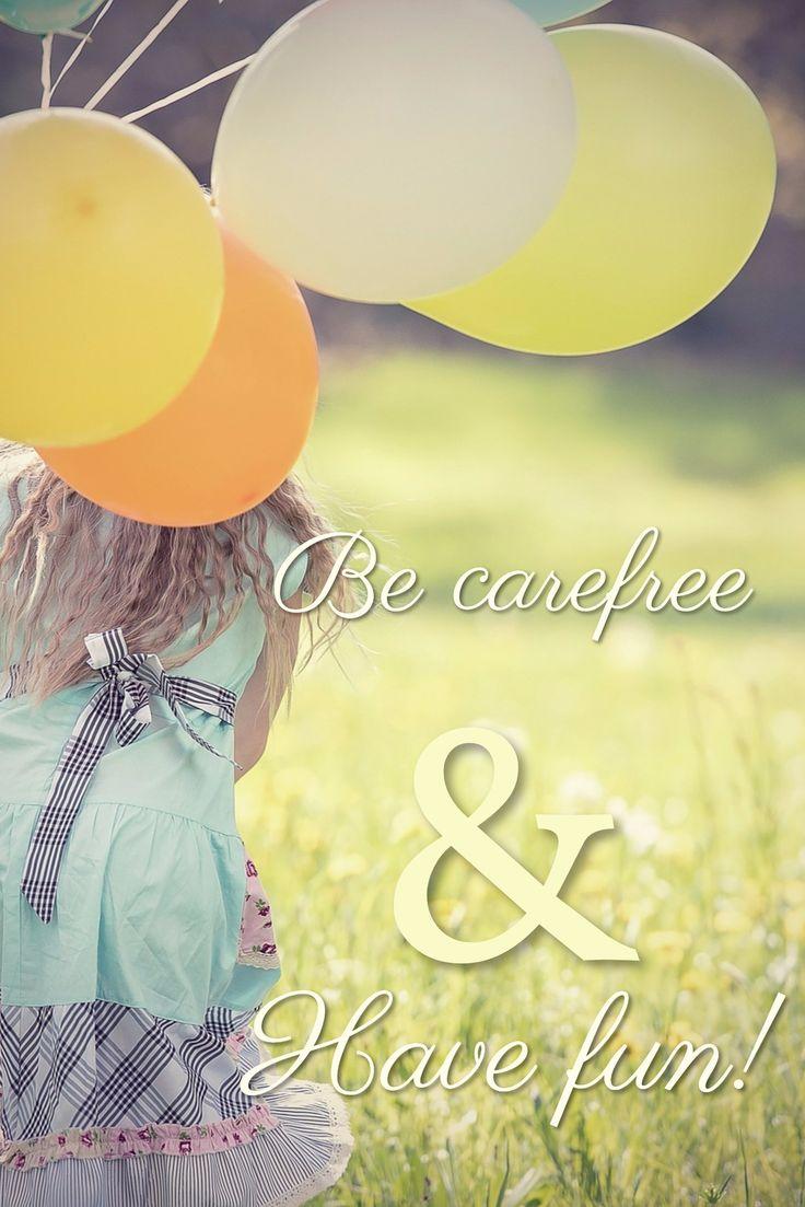 & / Be carefree / Have fun!