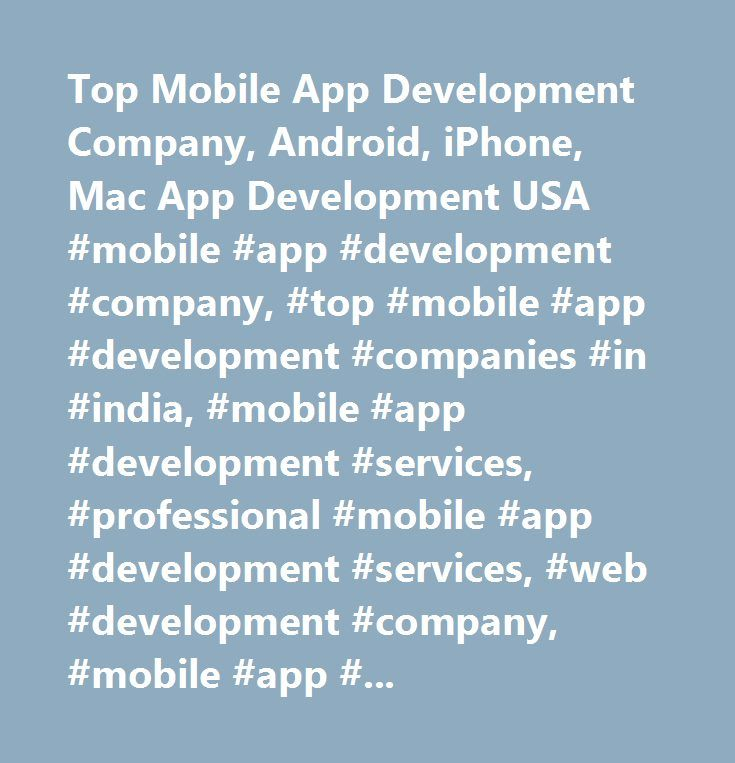 Top Mobile App Development Company, Android, iPhone, Mac App Development USA #mobile #app #development #company, #top #mobile #app #development #companies #in #india, #mobile #app #development #services, #professional #mobile #app #development #services, #web #development #company, #mobile #app #development #company, #top #mobile #app #development #company, #web #design #company, #software #development #company…