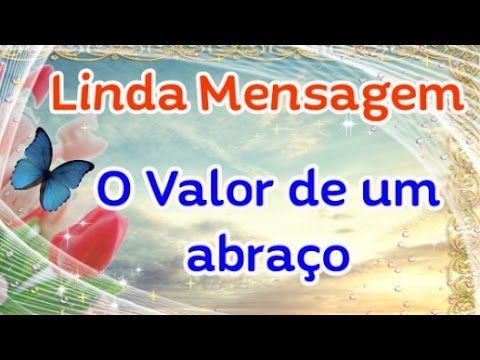 O Valor de Um Abraço - Linda mensagem de reflexão e carinho - Vídeo para WhatsApp - YouTube