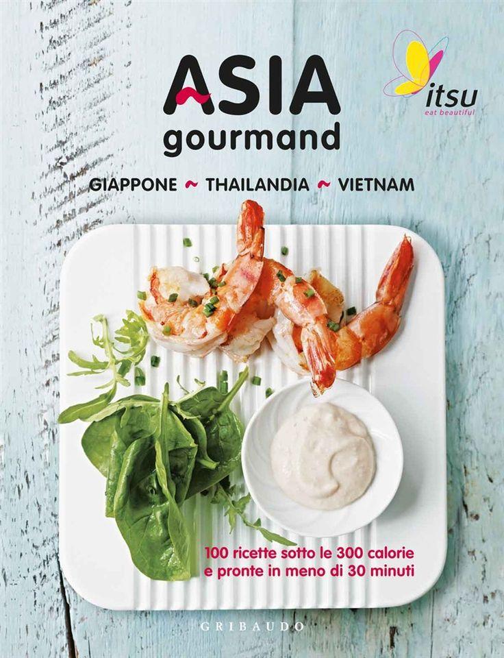 Asia gourmand. Giappone, Thailandia, Vietnam: 100 ricette sotto le 300 calorie e pronte in meno di 30 minuti