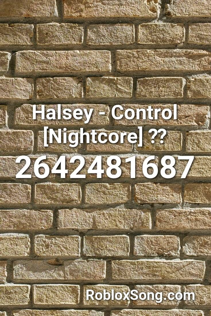 Halsey Control Nightcore Roblox Id Roblox Music Codes In 2020 Halsey Control Roblox Start Up