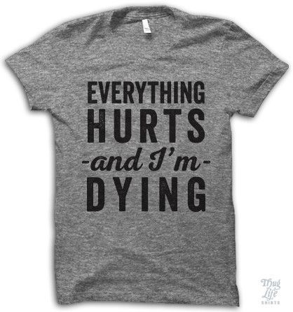Everything Hurts And I'm Dying!
