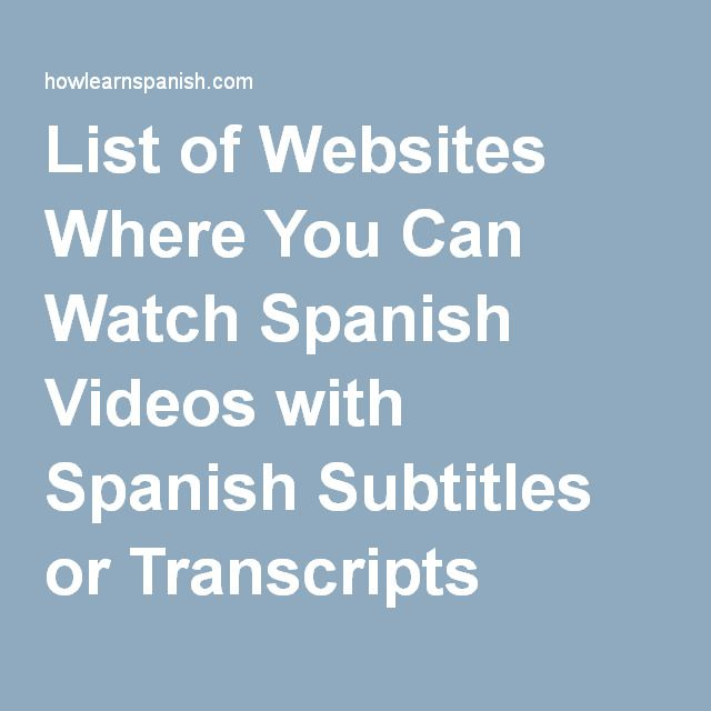 List of Websites Where You Can Watch Spanish Videos with Spanish Subtitles or Transcripts Online