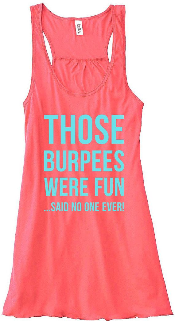 Those Burpees Were Fun Said No One Ever Work Out Train Gym Tank Top Flowy Racerback Workout Custom Colors You Choose Size & Colors