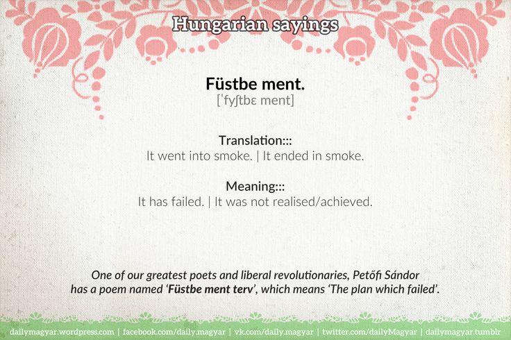 Füstbe ment. [ˈfyʃtbɛ ment] https://dailymagyar.wordpress.com/2014/03/02/hungarian-proverbs-23/ #Hungarian #sayings #proverbs #magyarA
