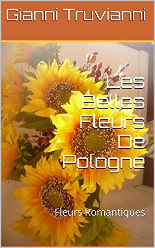 Les Belles Fleurs De Pologne: Fleurs Romantiques (French Edition) by Gianni Truvianni http://www.amazon.co.uk/dp/B00NC2GRV4/ref=cm_sw_r_pi_dp_GHqbxb0VE3KW8