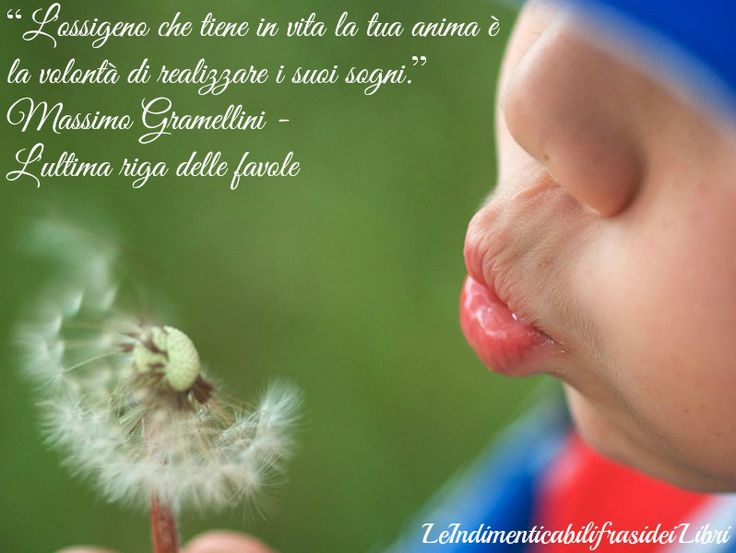 """""""L'ossigeno che tiene in vita la tua anima è la volontà di realizzare i suoi sogni."""" Massimo Gramellini - L'ultima riga delle favole"""
