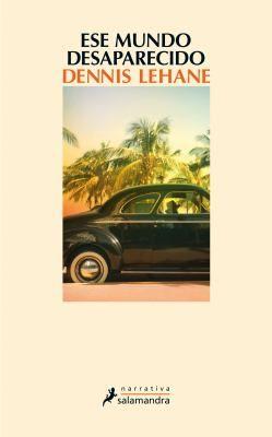 Ese mundo desaparecido / Dennis Lehane ; traducción del inglés de Enrique de Hériz