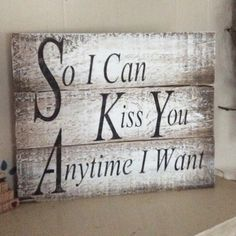 Need this for engagement shoot! So I Can Kiss You Anytime I Want Pallet wood Sign by MakeItMary