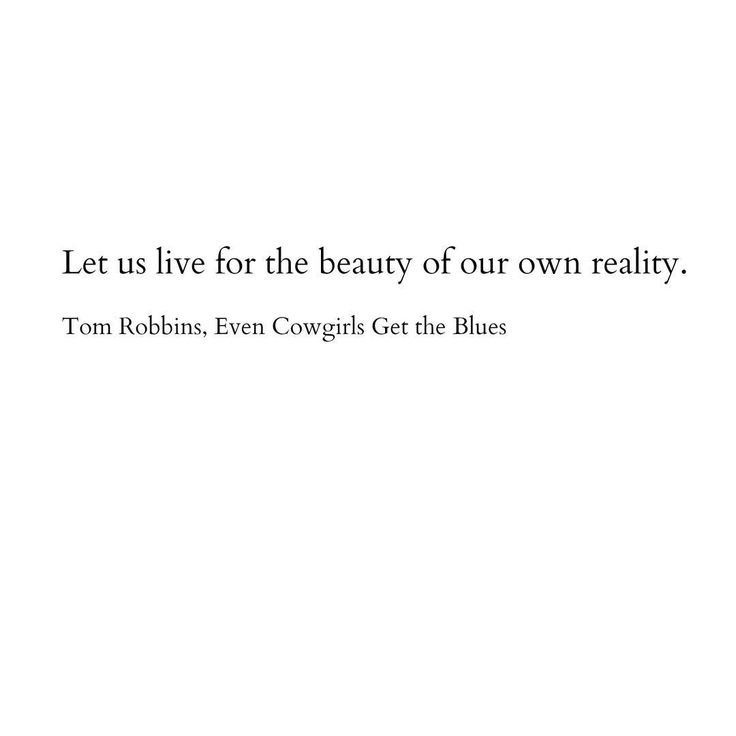 Tom Robbins. Quote. Even Cowgirls Get the Blues. Reality. Beauty.